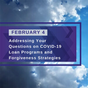 COVID-19 Loan Programs and Forgiveness Strategies