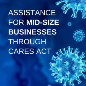Assistance for Mid-Size Businesses Through CARES Act