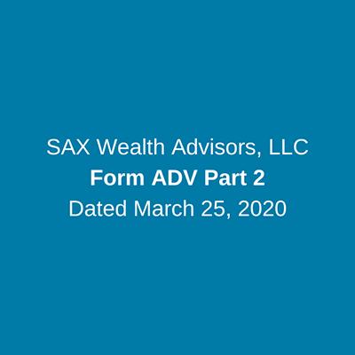 Sax Wealth Advisors, LLC Form ADV Part 2 - March 25, 2020
